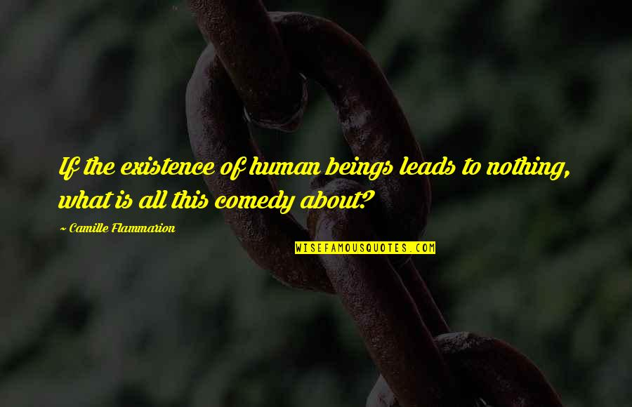 All To Nothing Quotes By Camille Flammarion: If the existence of human beings leads to
