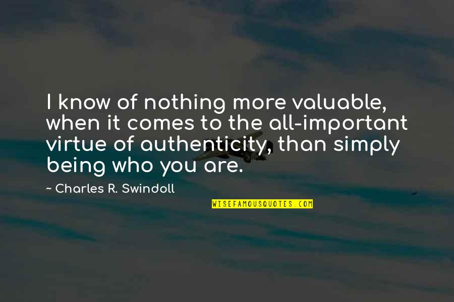 All To Nothing Quotes By Charles R. Swindoll: I know of nothing more valuable, when it