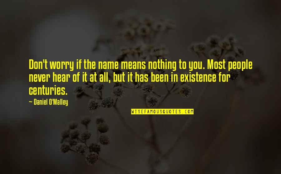 All To Nothing Quotes By Daniel O'Malley: Don't worry if the name means nothing to