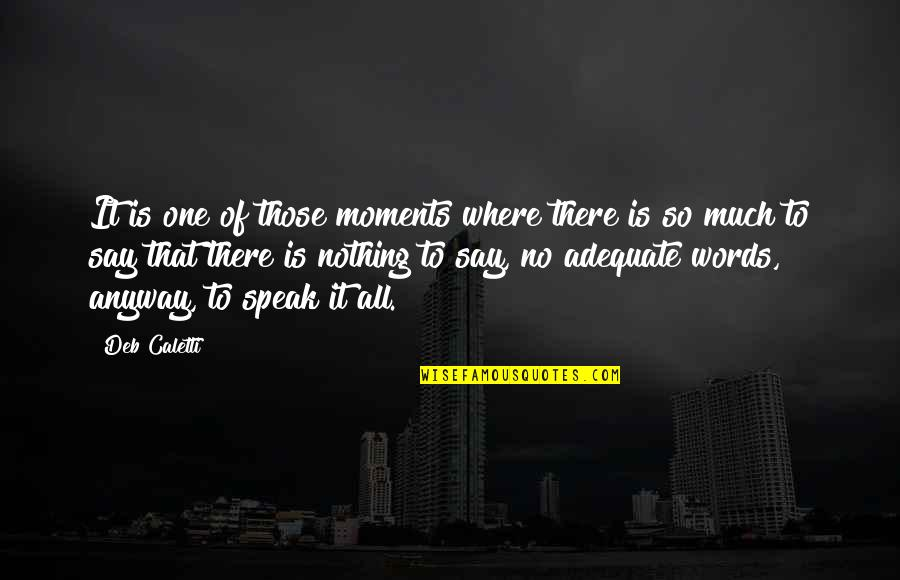 All To Nothing Quotes By Deb Caletti: It is one of those moments where there