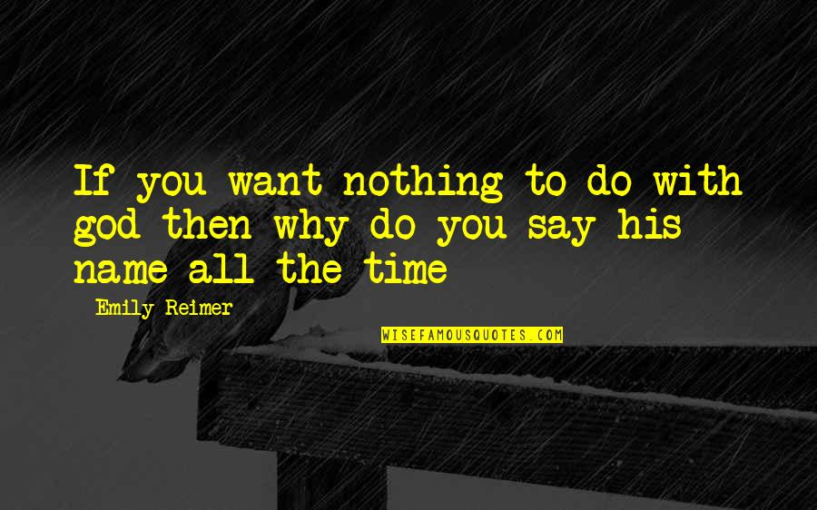 All To Nothing Quotes By Emily Reimer: If you want nothing to do with god