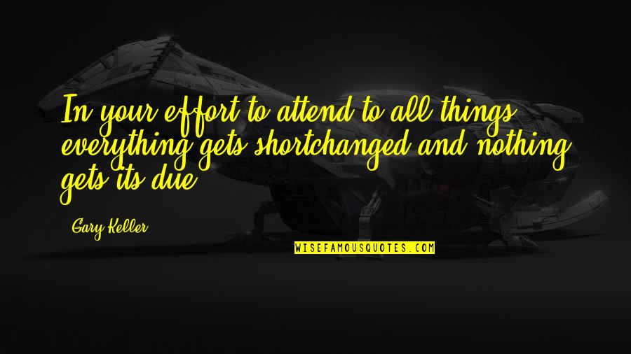 All To Nothing Quotes By Gary Keller: In your effort to attend to all things,