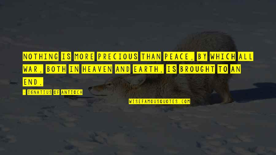 All To Nothing Quotes By Ignatius Of Antioch: Nothing is more precious than peace, by which