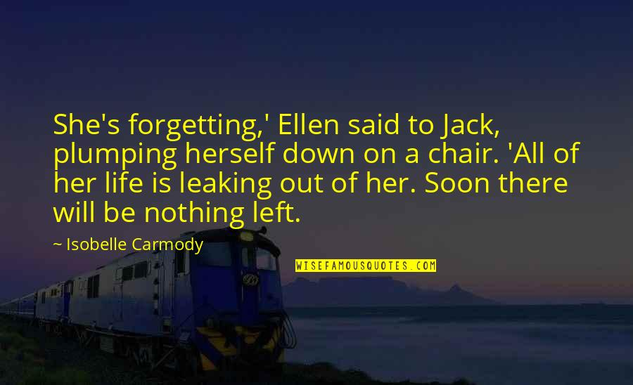 All To Nothing Quotes By Isobelle Carmody: She's forgetting,' Ellen said to Jack, plumping herself