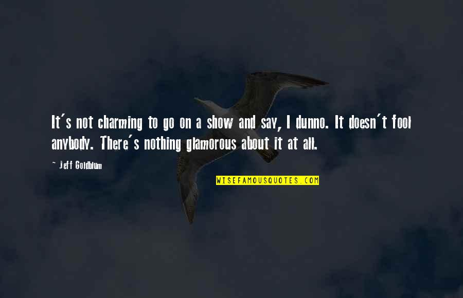 All To Nothing Quotes By Jeff Goldblum: It's not charming to go on a show