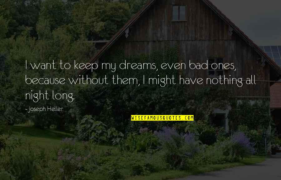 All To Nothing Quotes By Joseph Heller: I want to keep my dreams, even bad
