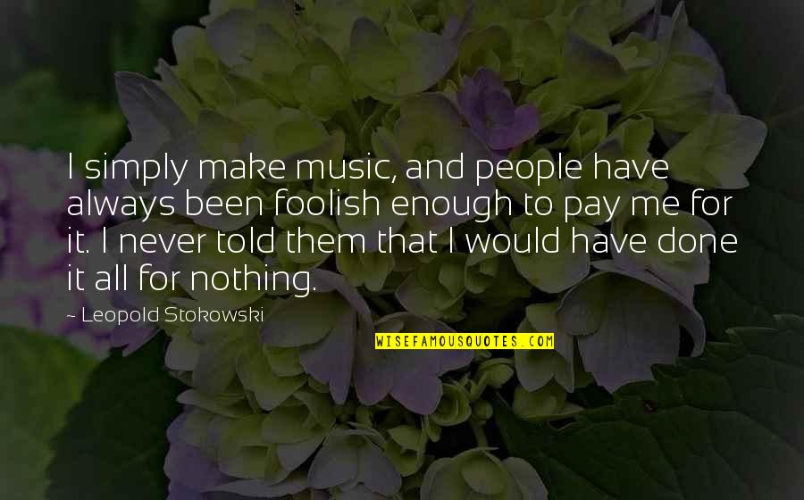 All To Nothing Quotes By Leopold Stokowski: I simply make music, and people have always
