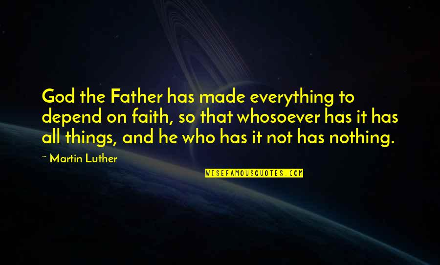 All To Nothing Quotes By Martin Luther: God the Father has made everything to depend