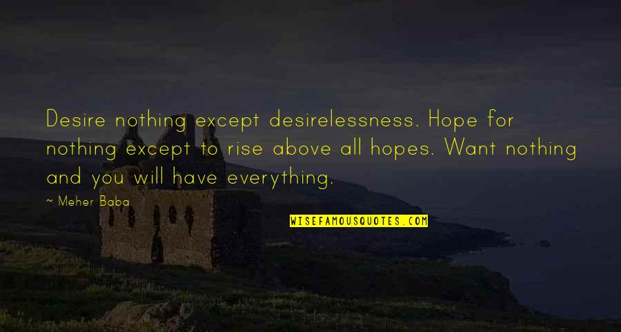 All To Nothing Quotes By Meher Baba: Desire nothing except desirelessness. Hope for nothing except