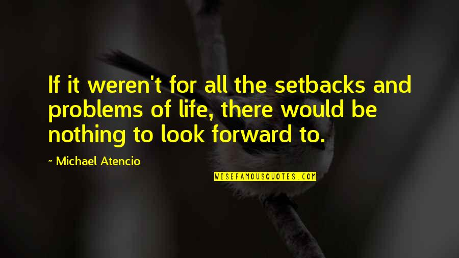 All To Nothing Quotes By Michael Atencio: If it weren't for all the setbacks and