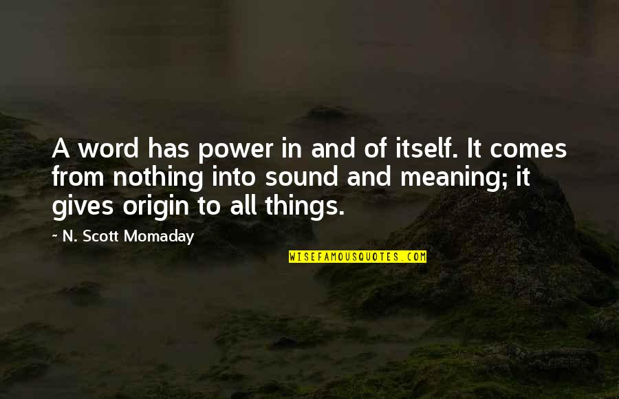 All To Nothing Quotes By N. Scott Momaday: A word has power in and of itself.
