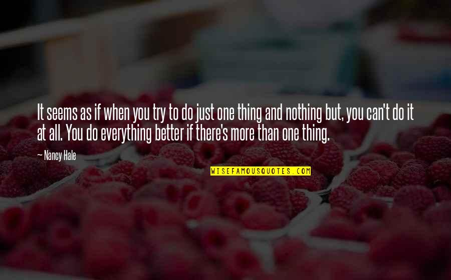 All To Nothing Quotes By Nancy Hale: It seems as if when you try to