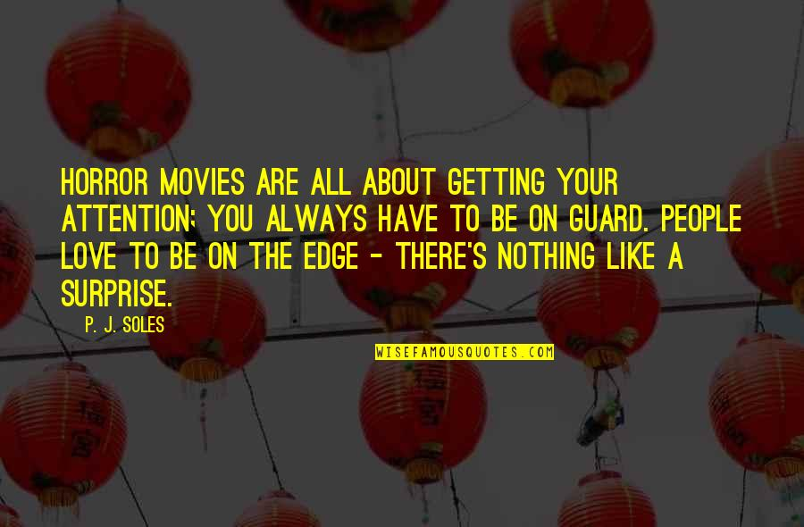 All To Nothing Quotes By P. J. Soles: Horror movies are all about getting your attention;