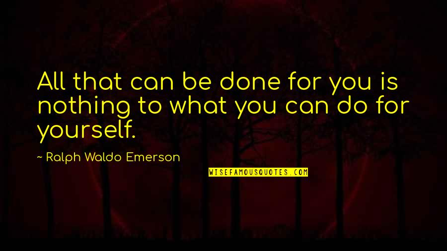 All To Nothing Quotes By Ralph Waldo Emerson: All that can be done for you is