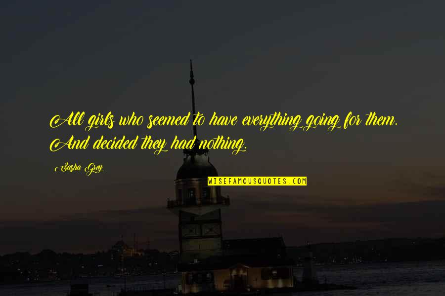 All To Nothing Quotes By Sasha Grey: All girls who seemed to have everything going