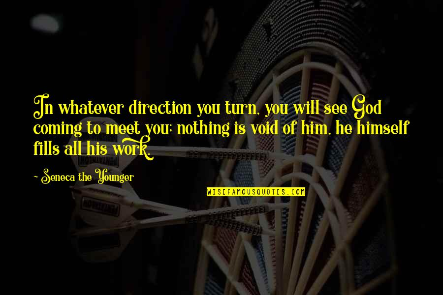 All To Nothing Quotes By Seneca The Younger: In whatever direction you turn, you will see