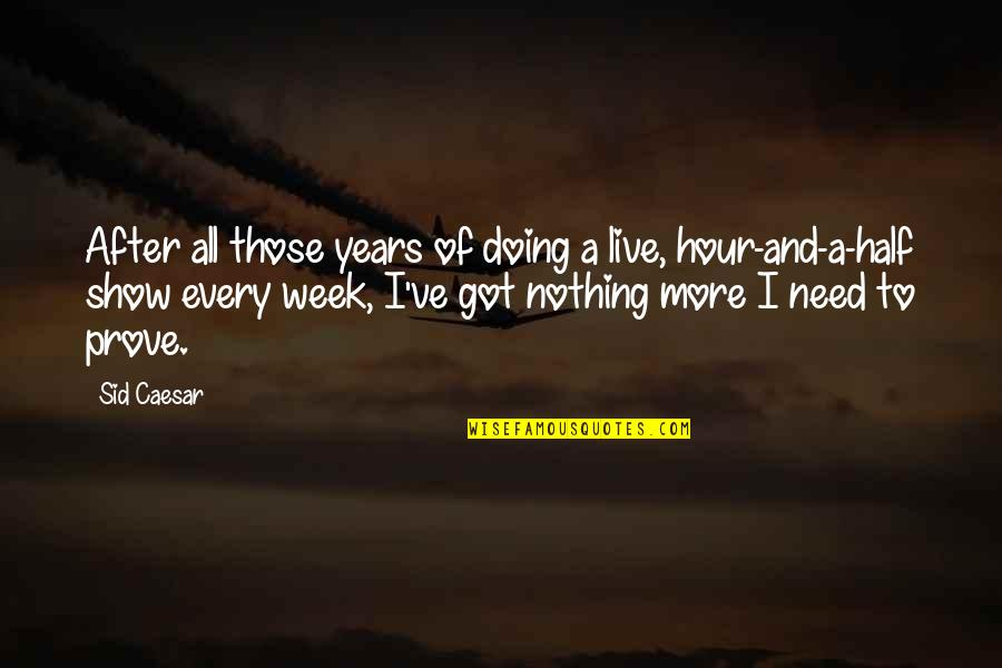 All To Nothing Quotes By Sid Caesar: After all those years of doing a live,