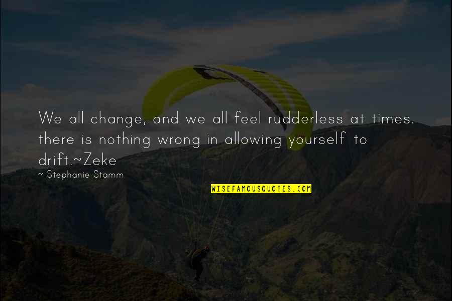 All To Nothing Quotes By Stephanie Stamm: We all change, and we all feel rudderless