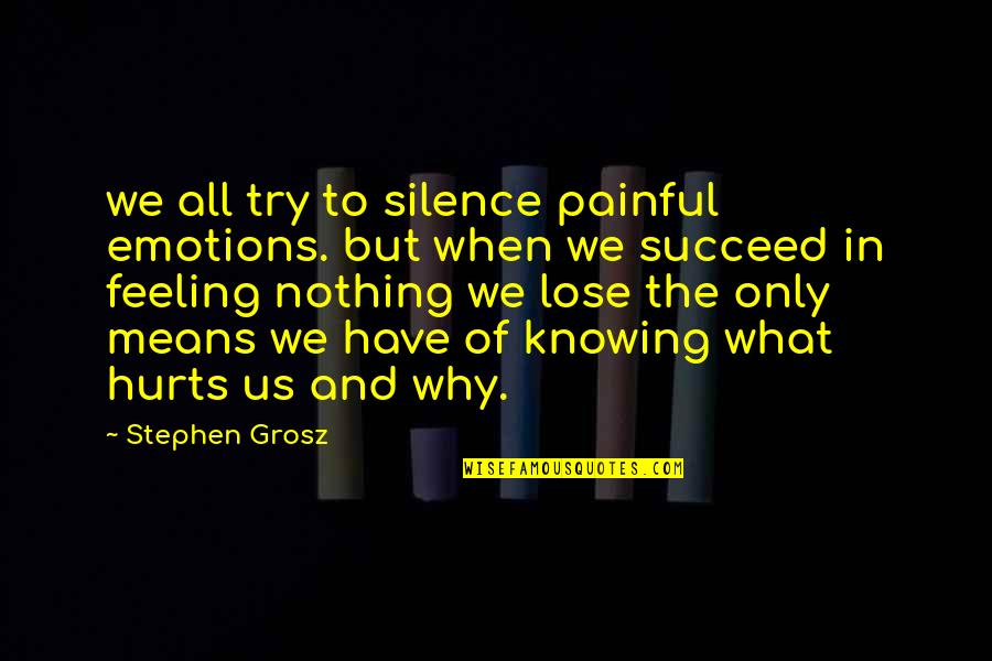 All To Nothing Quotes By Stephen Grosz: we all try to silence painful emotions. but