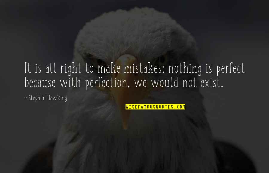 All To Nothing Quotes By Stephen Hawking: It is all right to make mistakes; nothing
