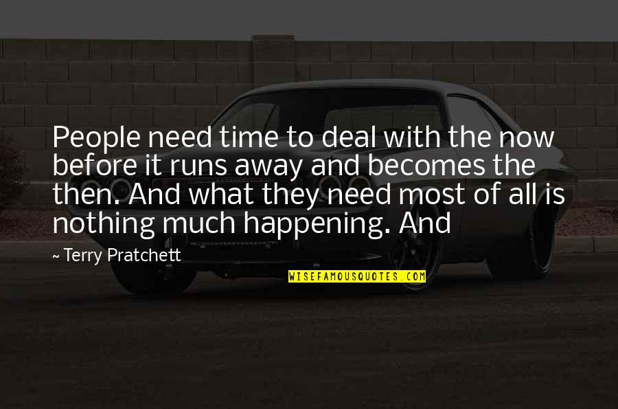All To Nothing Quotes By Terry Pratchett: People need time to deal with the now