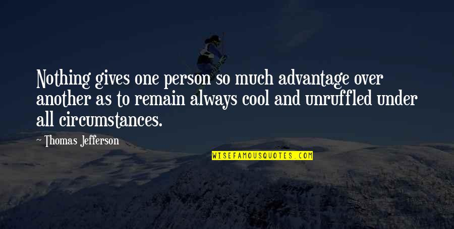All To Nothing Quotes By Thomas Jefferson: Nothing gives one person so much advantage over