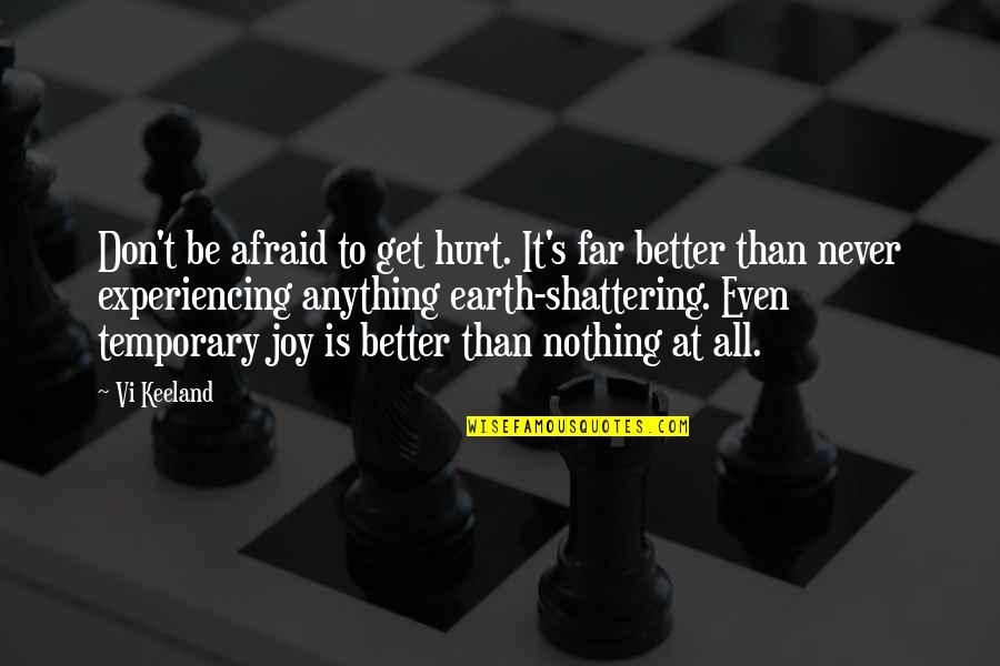 All To Nothing Quotes By Vi Keeland: Don't be afraid to get hurt. It's far