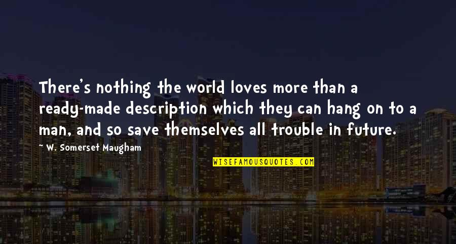 All To Nothing Quotes By W. Somerset Maugham: There's nothing the world loves more than a