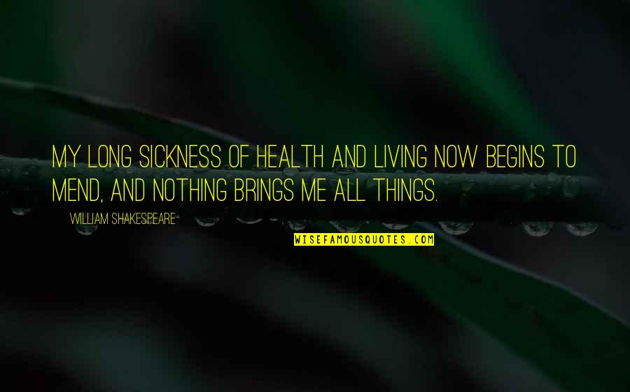 All To Nothing Quotes By William Shakespeare: My long sickness Of health and living now