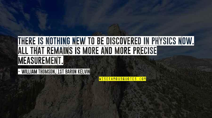 All To Nothing Quotes By William Thomson, 1st Baron Kelvin: There is nothing new to be discovered in