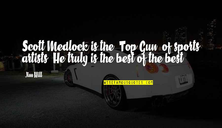 All Top Gun Quotes By Jim Hill: Scott Medlock is the 'Top Gun' of sports