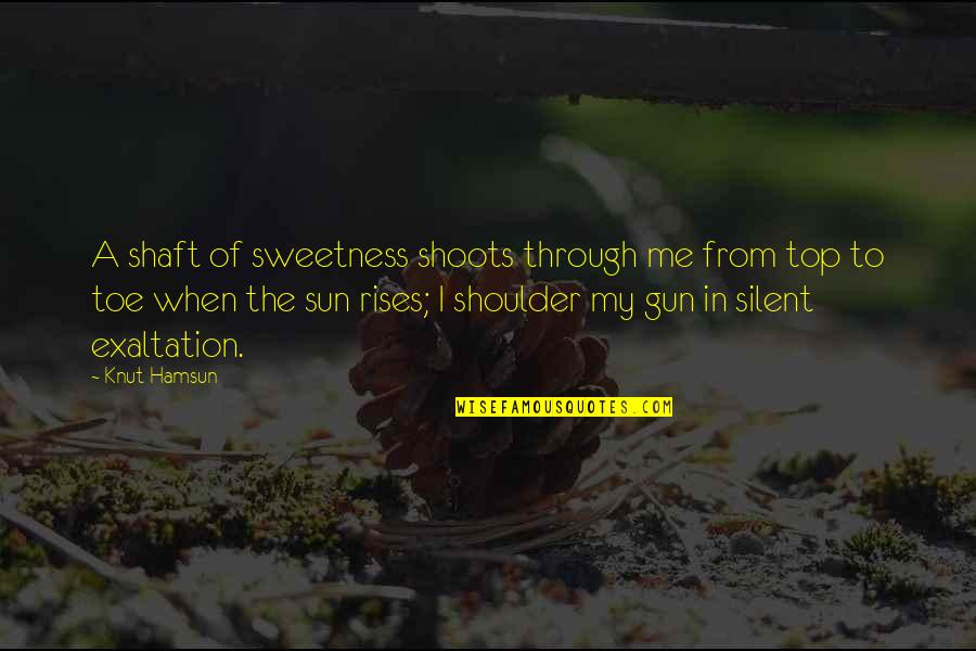 All Top Gun Quotes By Knut Hamsun: A shaft of sweetness shoots through me from