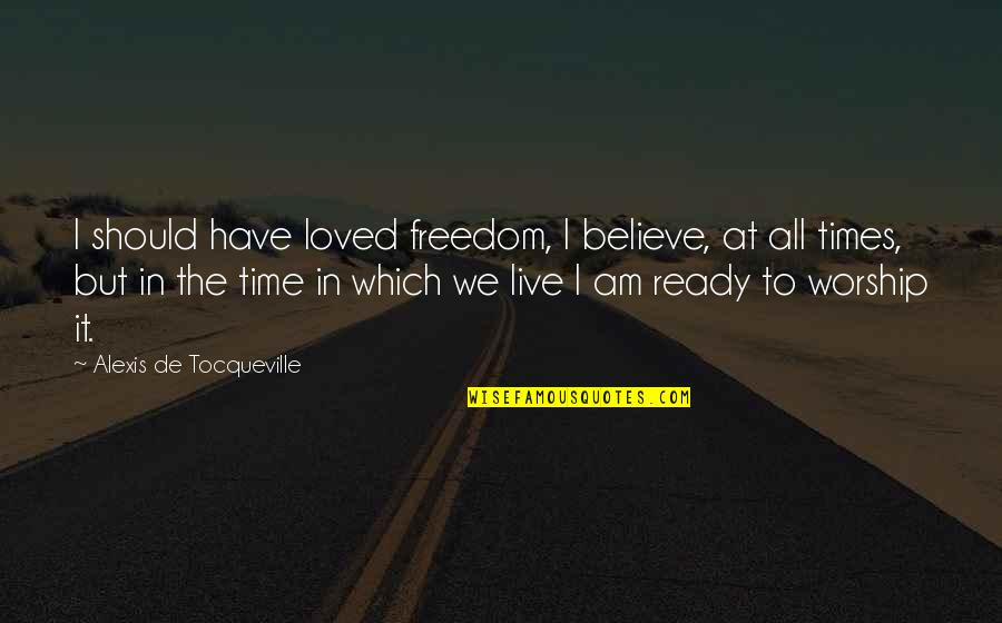 All Types Of Friendship Quotes By Alexis De Tocqueville: I should have loved freedom, I believe, at