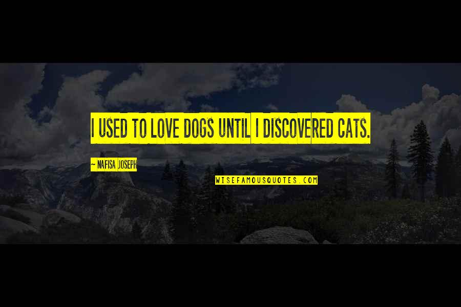 All Types Of Friendship Quotes By Nafisa Joseph: I used to love dogs until I discovered