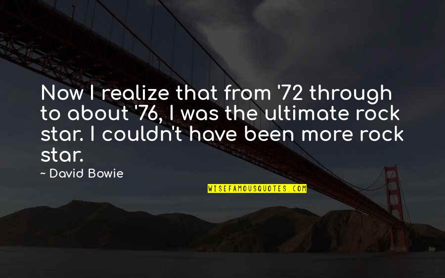 All We Have Been Through Quotes By David Bowie: Now I realize that from '72 through to