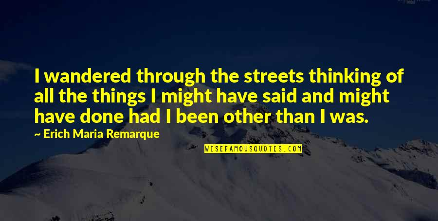 All We Have Been Through Quotes By Erich Maria Remarque: I wandered through the streets thinking of all