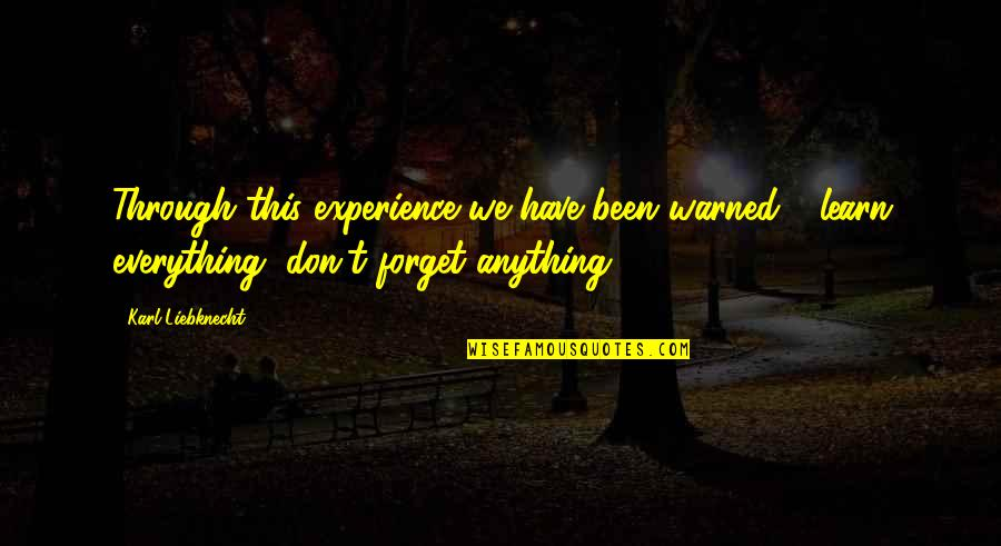 All We Have Been Through Quotes By Karl Liebknecht: Through this experience we have been warned -