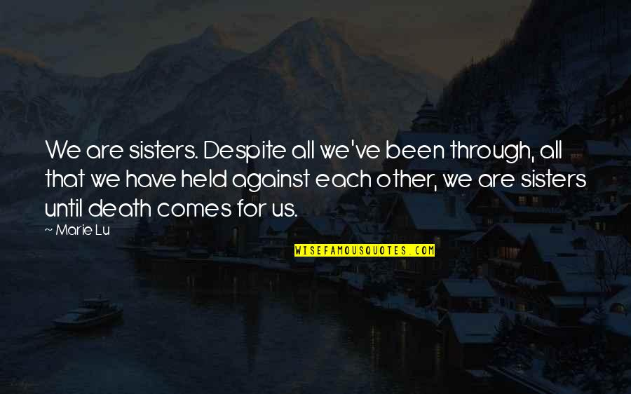 All We Have Been Through Quotes By Marie Lu: We are sisters. Despite all we've been through,