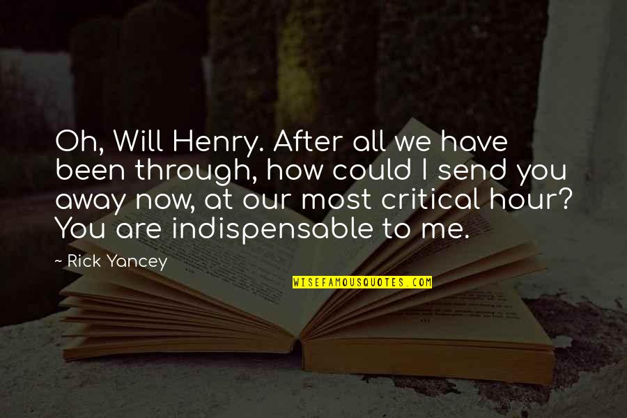 All We Have Been Through Quotes By Rick Yancey: Oh, Will Henry. After all we have been