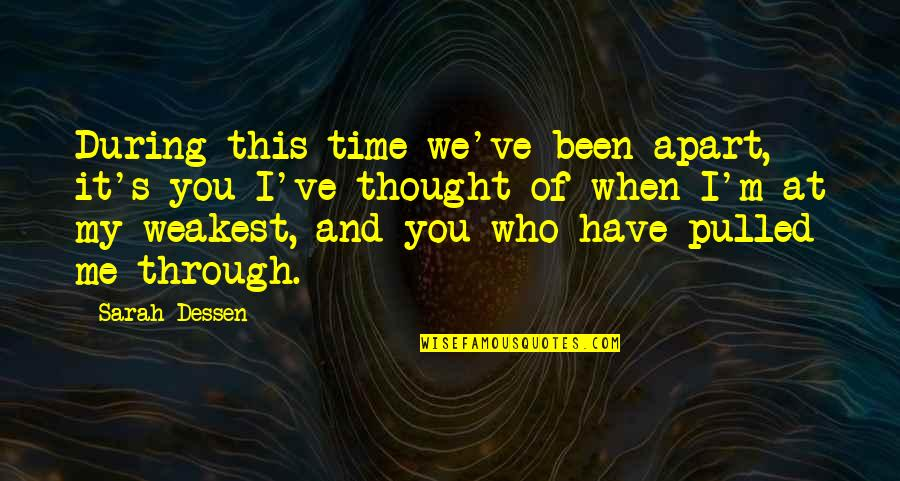 All We Have Been Through Quotes By Sarah Dessen: During this time we've been apart, it's you