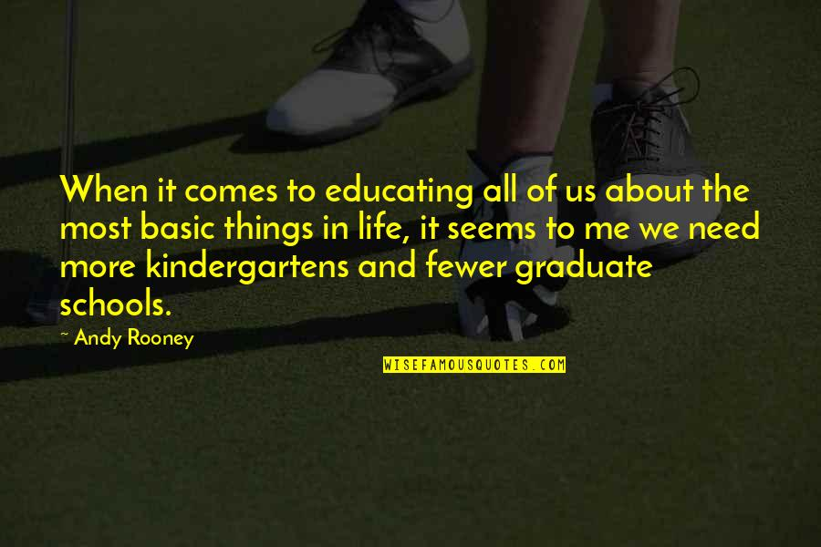 All We Need Quotes By Andy Rooney: When it comes to educating all of us