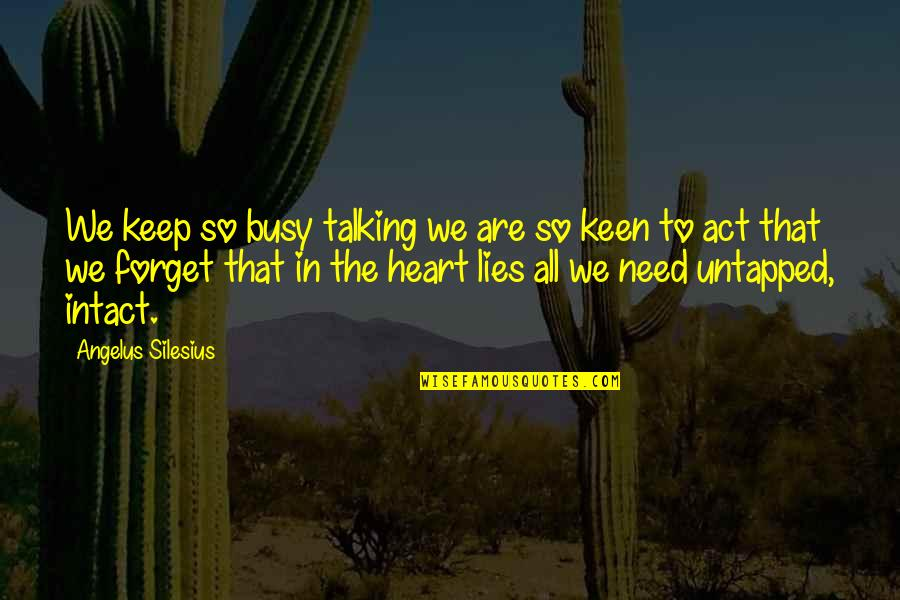 All We Need Quotes By Angelus Silesius: We keep so busy talking we are so