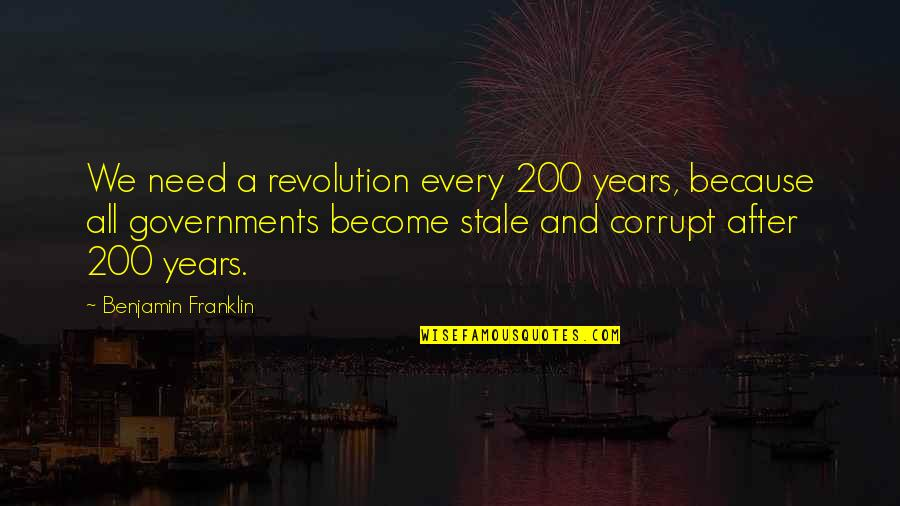 All We Need Quotes By Benjamin Franklin: We need a revolution every 200 years, because