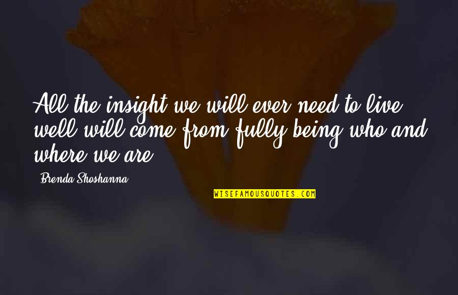 All We Need Quotes By Brenda Shoshanna: All the insight we will ever need to
