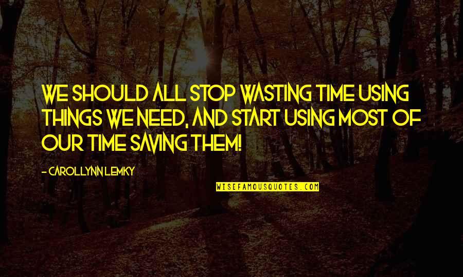 All We Need Quotes By Carollynn Lemky: We should all stop wasting time using things