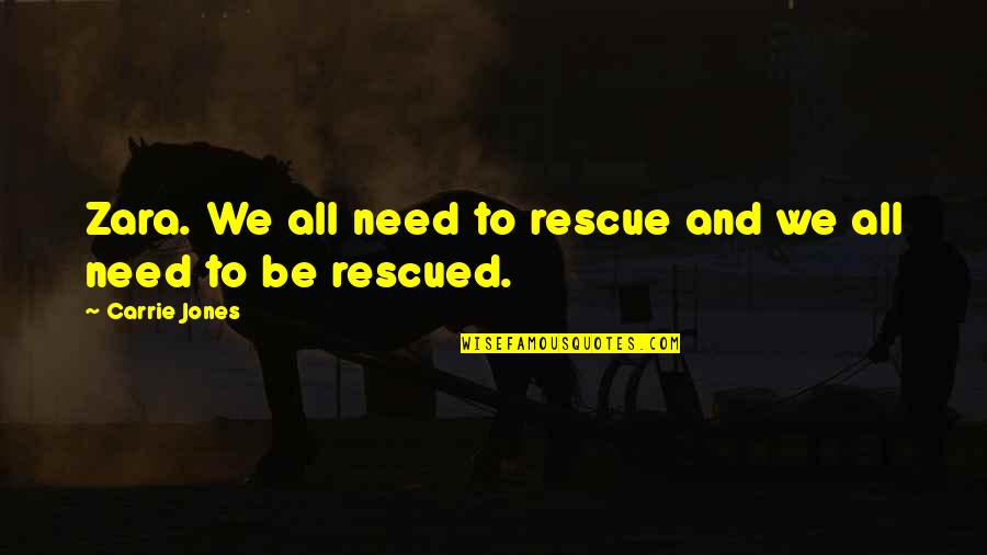 All We Need Quotes By Carrie Jones: Zara. We all need to rescue and we