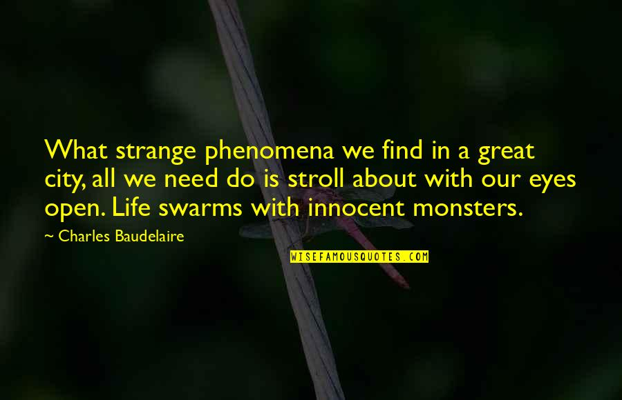 All We Need Quotes By Charles Baudelaire: What strange phenomena we find in a great