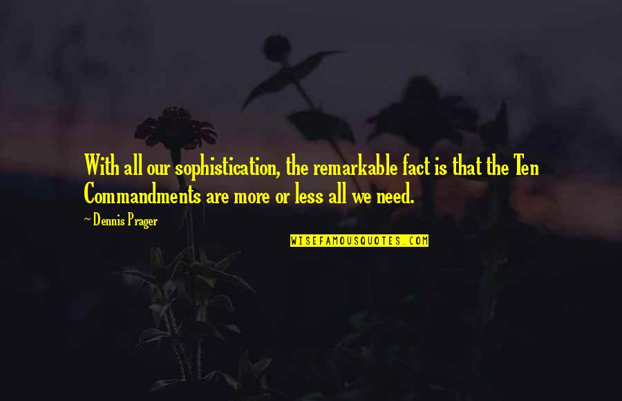 All We Need Quotes By Dennis Prager: With all our sophistication, the remarkable fact is