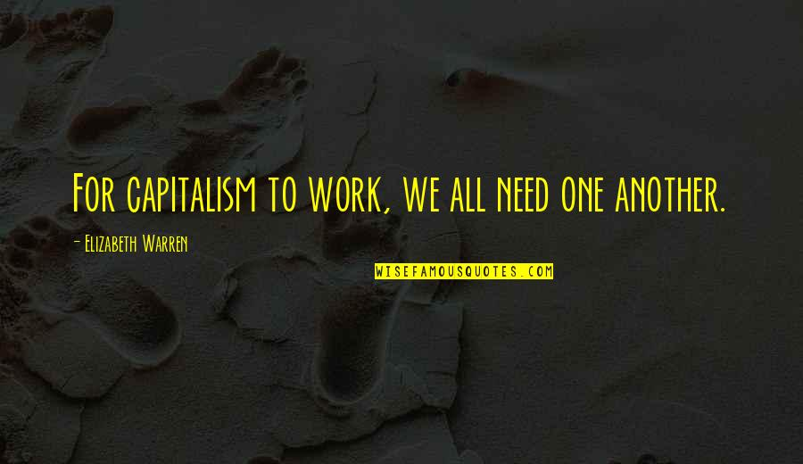 All We Need Quotes By Elizabeth Warren: For capitalism to work, we all need one