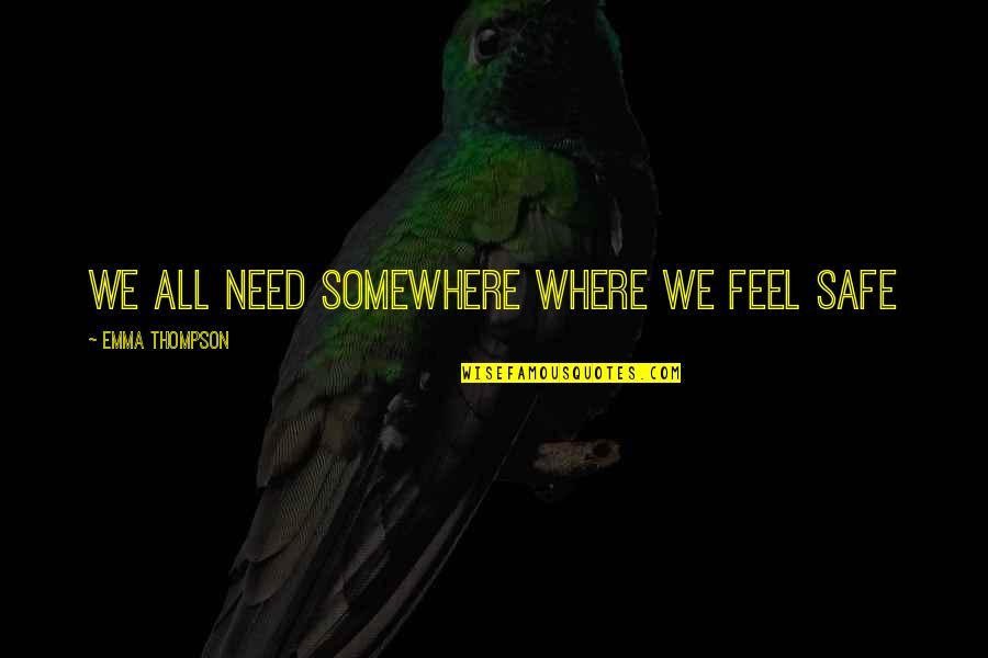 All We Need Quotes By Emma Thompson: We all need somewhere where we feel safe